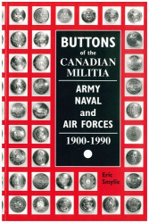 Buttons of the CANADIAN MILITIA / ARMY – NAVAL and AIR FORCES / 1900-1990 / Including the Canadian Expeditionary Force and the Newfoundland Forces