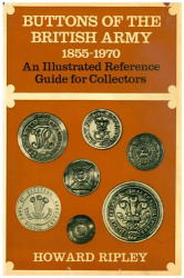 Buttons of the British Army 1855-1970, AnIllustrated Reference Guide for Collectors